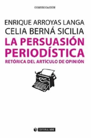 Persuasión periodística, La. Retórica del artículo de opinión.