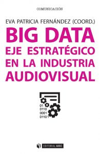 Big data. Eje estratégico en la industria audiovisual.