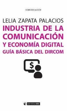 Industria de la comunicación y economía digital. Guía básica del Dircom.