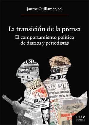 Transición de la prensa, La. El comportamiento político de diarios y periodistas.