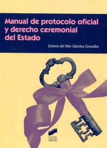 Manual de protocolo oficial y derecho ceremonial del Estado.