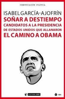 Soñar a destiempo. Candidatos a la presidencia de Estados Unidos que allanaron el camino a Obama.