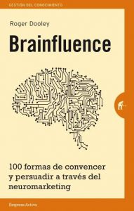 Brainfluence. 100 formas de convencer y persuadir a través del neuromarketing.