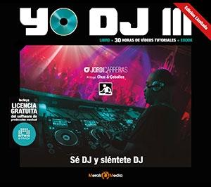 Yo DJ III.  Sé DJ y siéntete DJ. Libro, 30 hora de video tutoriales y ebook