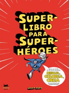 Superlibro para Superhéroes. Dibuja, colorea, crea.