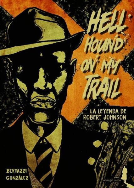 Hell Hound on My Trail. la leyenda de Robert Johnson.