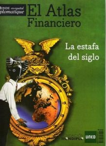 Atlas financiero de Le Monde Diplomatique. La estafa del siglo.