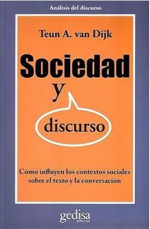Sociedad y discurso. Cómo influyen los contextos sociales sobre el texto y la conversación.