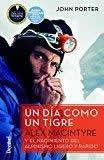 Un día como un tigre. Alex Macintyre y el nacimiento del alpinismo ligero y rápido.
