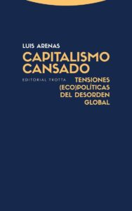 Capitalismo cansado. Tensiones (eco)políticas del desorden global.