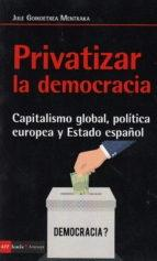 Privatizar la democracia. Capitalismo global, política europea y Estado español