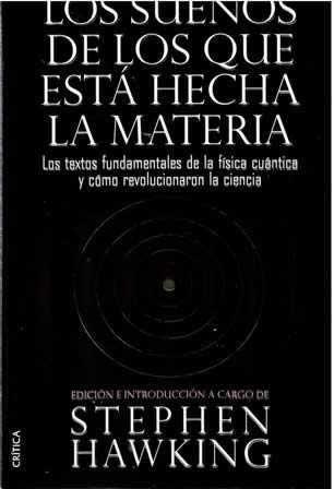 """Sueños de los que está hecha la materia, Los. Los textos fundamentales de la física cuántica y cómo """"revolucionaron la ciencia."""""""