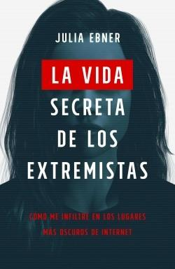 Vida secreta de los extremistas, La. Así se propaga el odio dentro y fuera de internet.
