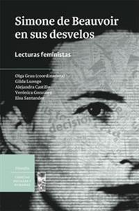 Simone de Beauvoir en sus desvelos. Lecturas feministas.