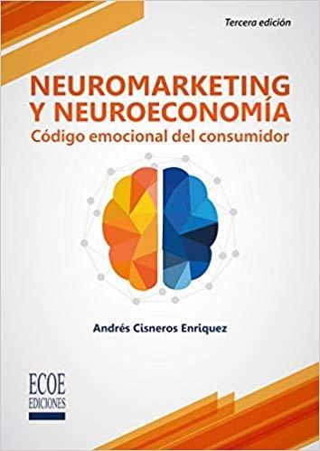 Neuromarketing y neuroeconomía. Código emocional del consumidor.