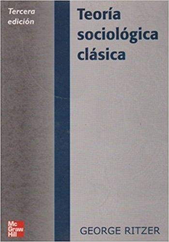 Teoróa sociológica clásica. 3ª Edición.