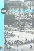 Viejas, Las. Madres de Plaza de Mayo Linea fundadora cuentan una historia.