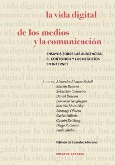 Vida Digital De Los Medios Y La Comunicación, La. Ensayos Sobre Las Audiencias, El Contenido Y Los Negoc